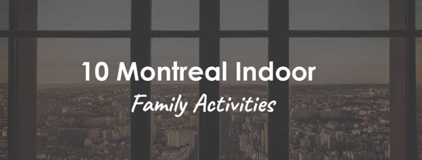 Montreal Indoor Activities for winter