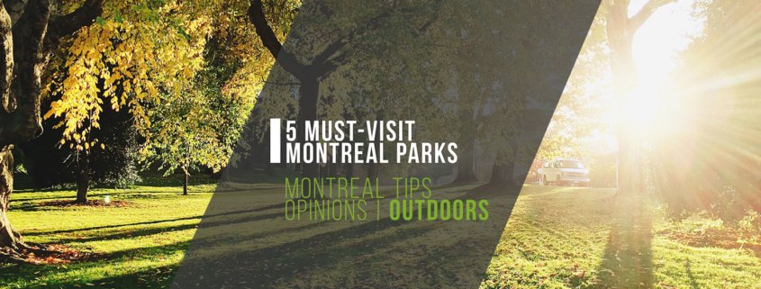 5 Must-Visit Montreal Parks